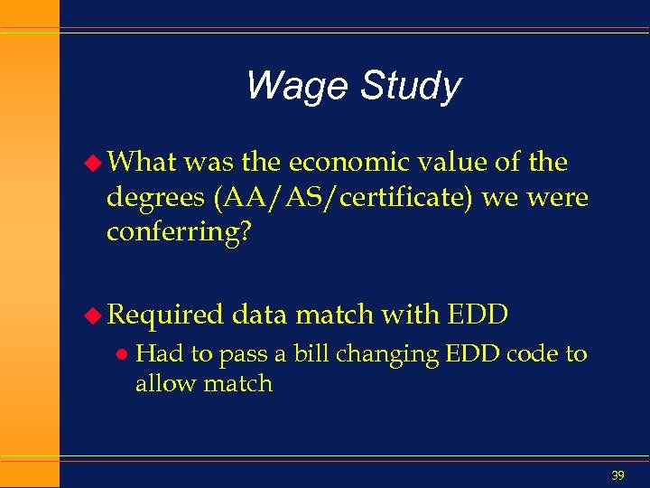 Wage Study u What was the economic value of the degrees (AA/AS/certificate) we were