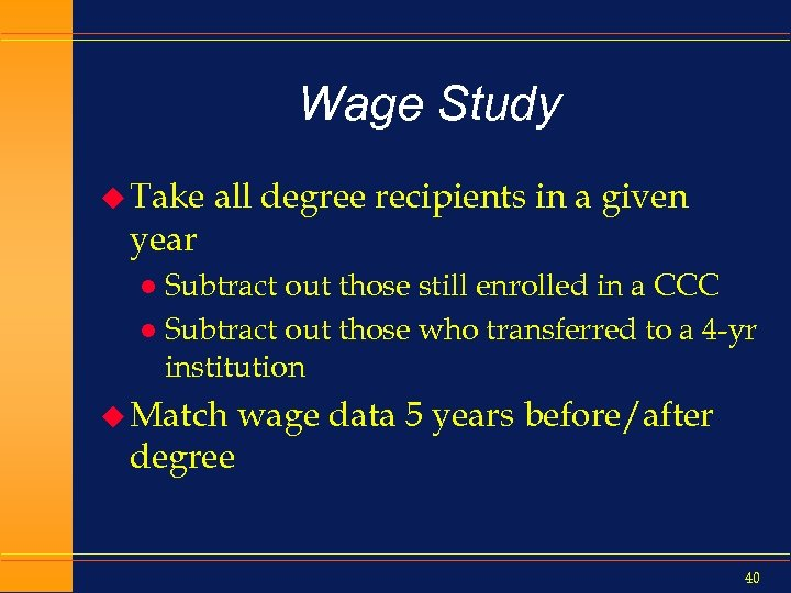 Wage Study u Take year all degree recipients in a given Subtract out those