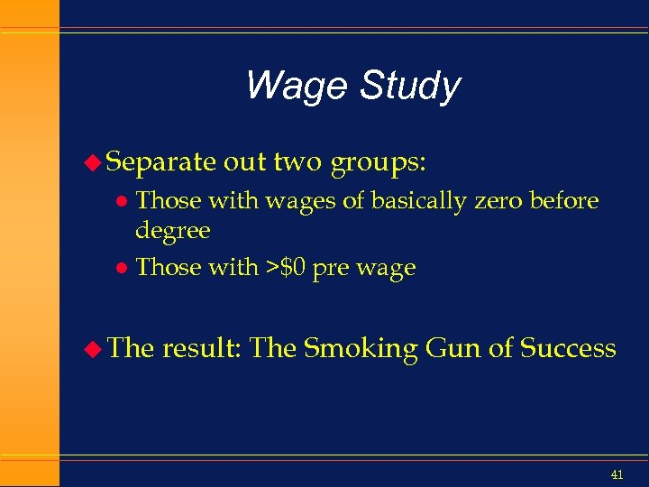 Wage Study u Separate out two groups: Those with wages of basically zero before