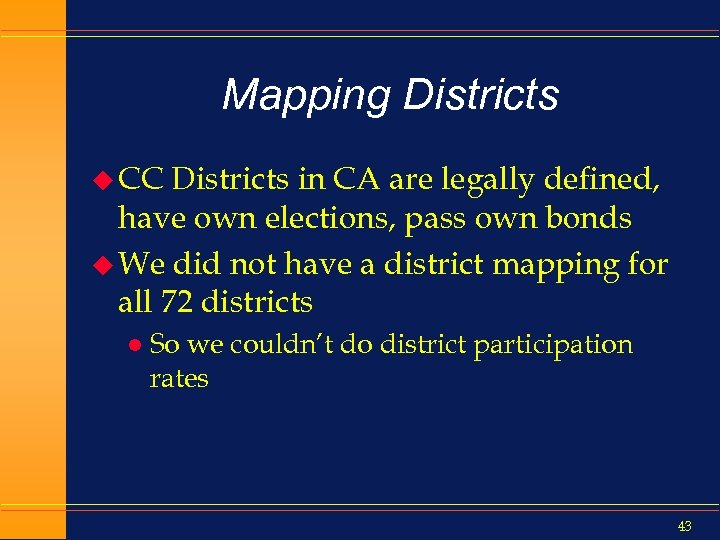 Mapping Districts u CC Districts in CA are legally defined, have own elections, pass