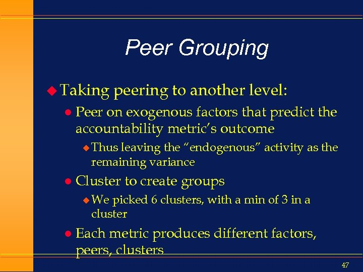 Peer Grouping u Taking l peering to another level: Peer on exogenous factors that
