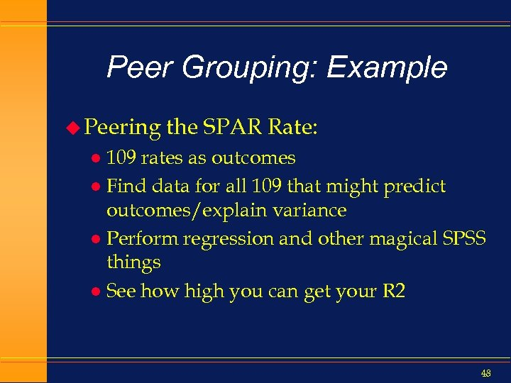 Peer Grouping: Example u Peering the SPAR Rate: 109 rates as outcomes l Find