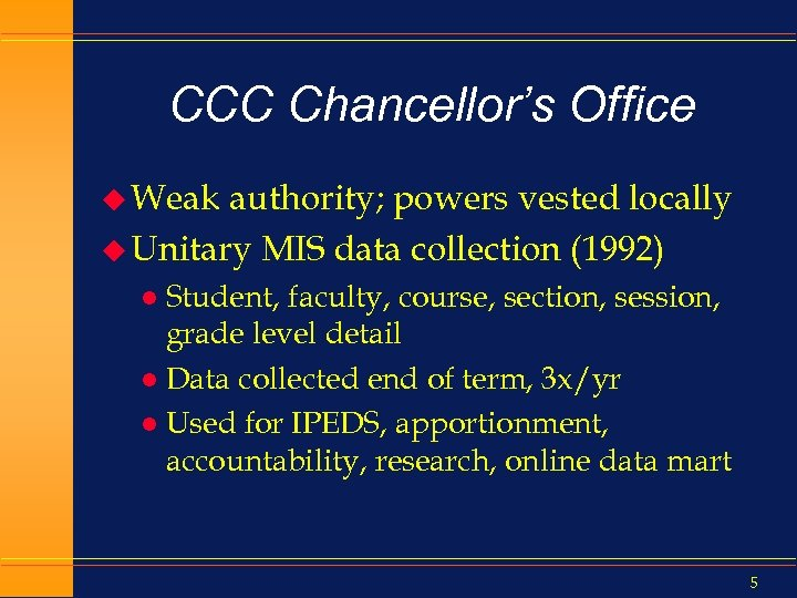 CCC Chancellor's Office u Weak authority; powers vested locally u Unitary MIS data collection