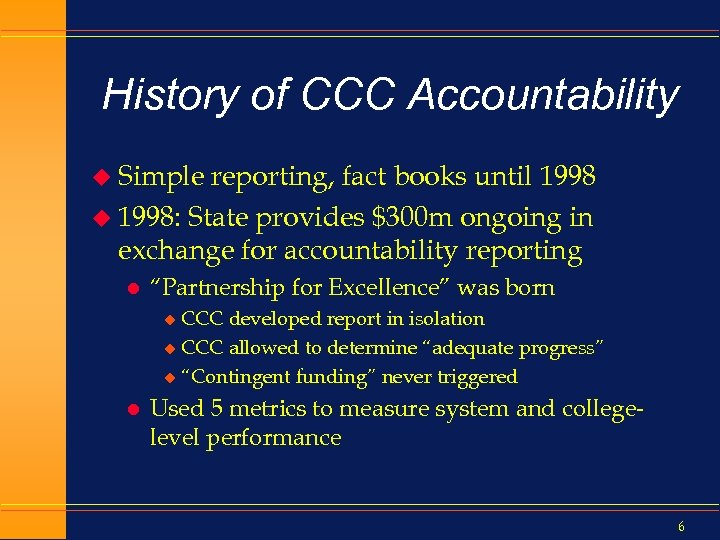 History of CCC Accountability u Simple reporting, fact books until 1998 u 1998: State