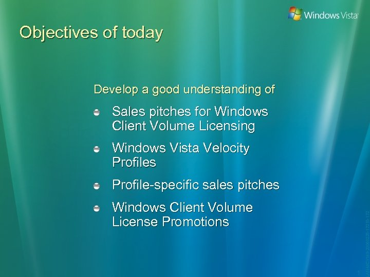 Objectives of today Develop a good understanding of Sales pitches for Windows Client Volume