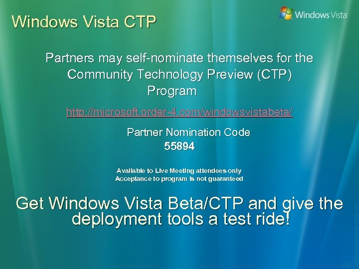 Windows Vista CTP Partners may self-nominate themselves for the Community Technology Preview (CTP) Program
