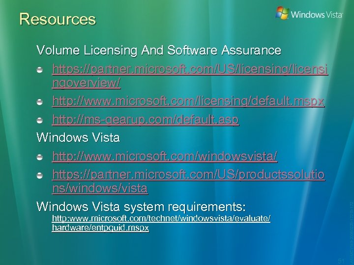 Volume Licensing And Software Assurance https: //partner. microsoft. com/US/licensing/licensi ngoverview/ http: //www. microsoft. com/licensing/default.