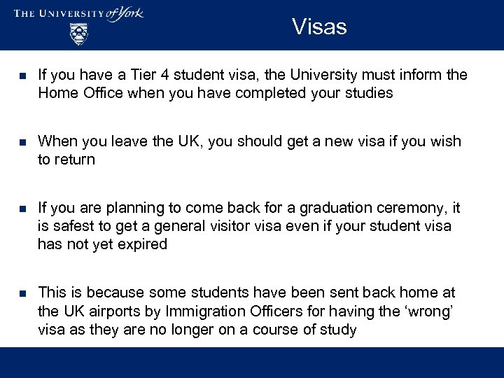 Visas n If you have a Tier 4 student visa, the University must inform