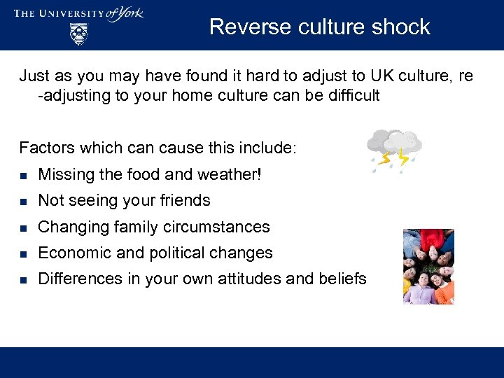 Reverse culture shock Just as you may have found it hard to adjust to