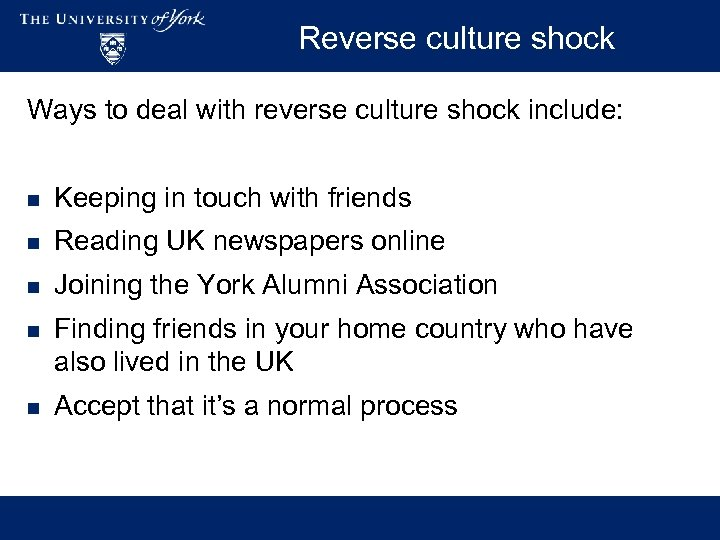 Reverse culture shock Ways to deal with reverse culture shock include: n Keeping in