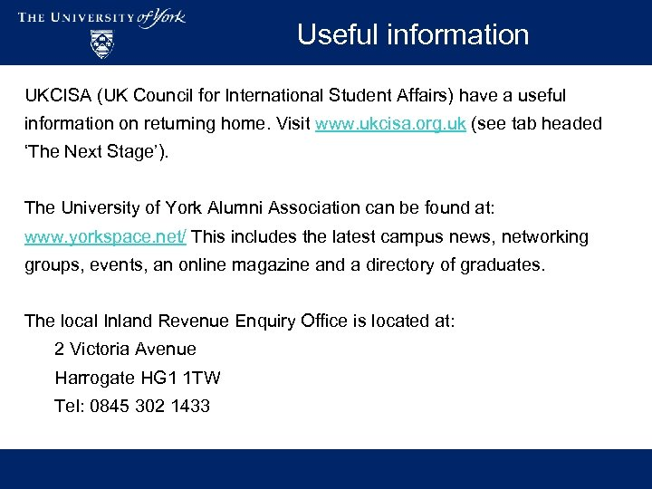 Useful information UKCISA (UK Council for International Student Affairs) have a useful information on