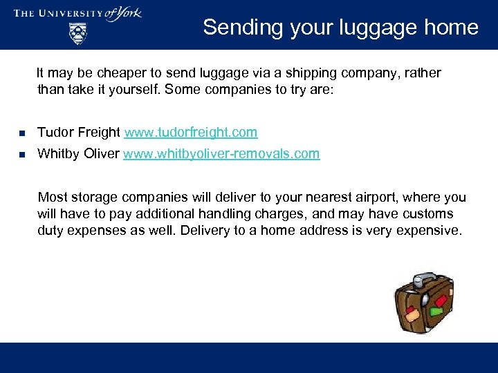 Sending your luggage home It may be cheaper to send luggage via a shipping