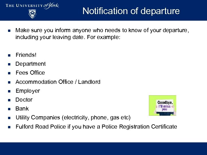 Notification of departure n Make sure you inform anyone who needs to know of