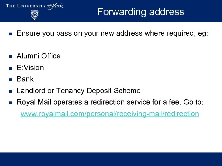 Forwarding address n Ensure you pass on your new address where required, eg: n