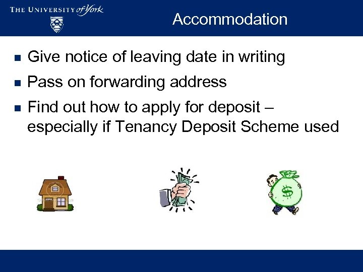 Accommodation n Give notice of leaving date in writing n Pass on forwarding address