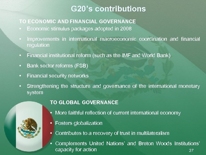 G 20's contributions TO ECONOMIC AND FINANCIAL GOVERNANCE • Economic stimulus packages adopted in