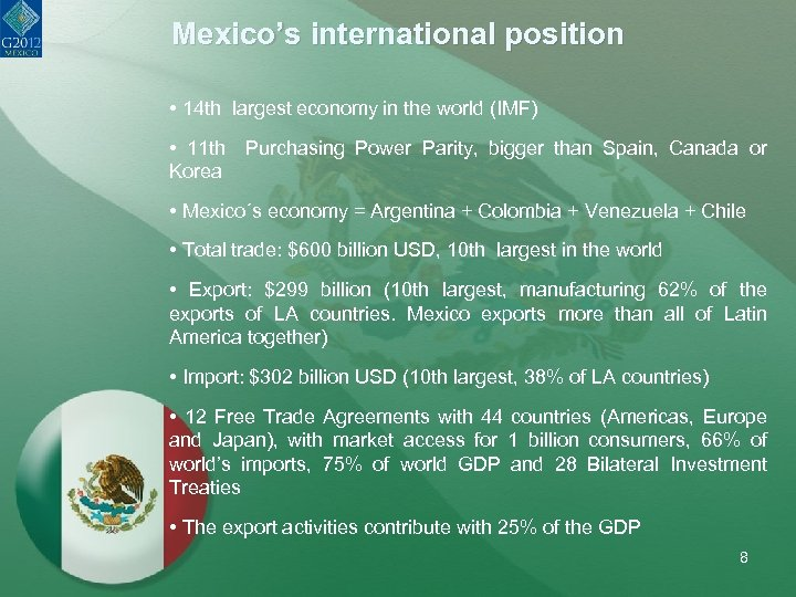 Mexico's international position • 14 th largest economy in the world (IMF) • 11