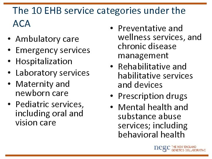 The 10 EHB service categories under the ACA • Preventative and Ambulatory care Emergency