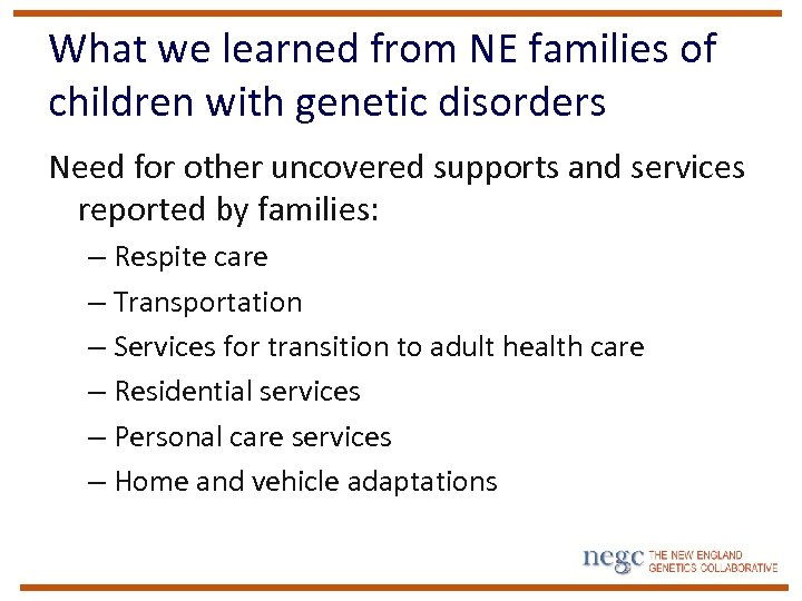 What we learned from NE families of children with genetic disorders Need for other
