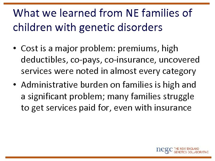 What we learned from NE families of children with genetic disorders • Cost is