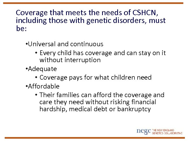 Coverage that meets the needs of CSHCN, including those with genetic disorders, must be: