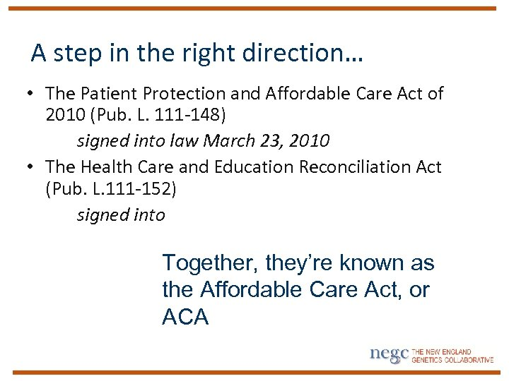 A step in the right direction… • The Patient Protection and Affordable Care Act