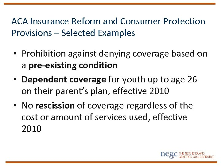 ACA Insurance Reform and Consumer Protection Provisions – Selected Examples • Prohibition against denying