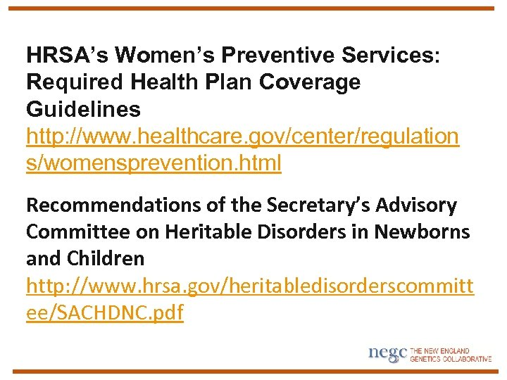 HRSA's Women's Preventive Services: Required Health Plan Coverage Guidelines http: //www. healthcare. gov/center/regulation s/womensprevention.