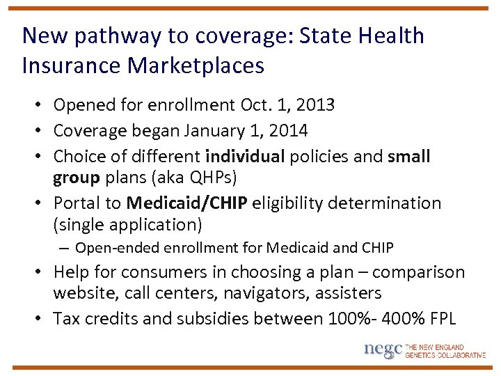 New pathway to coverage: State Health Insurance Marketplaces • Opened for enrollment Oct. 1,