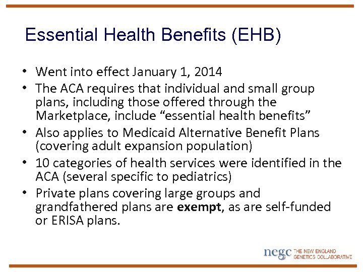 Essential Health Benefits (EHB) • Went into effect January 1, 2014 • The ACA