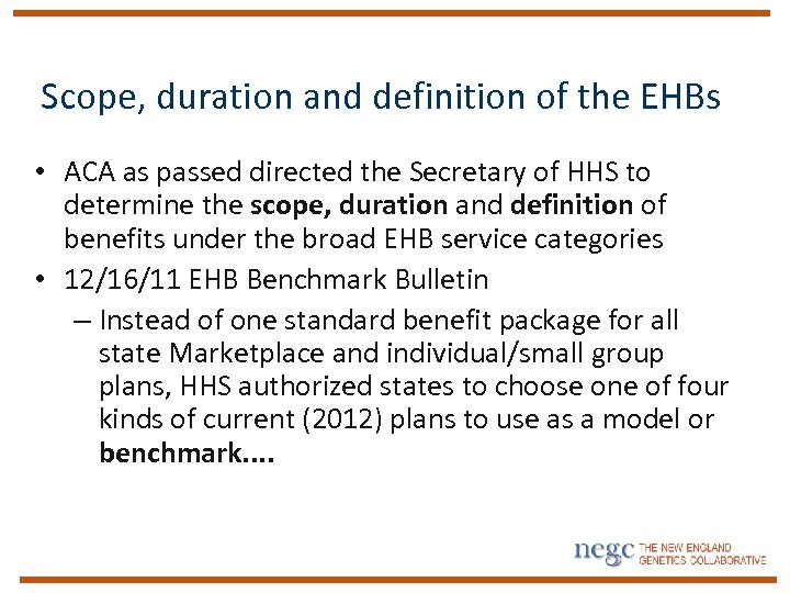 Scope, duration and definition of the EHBs • ACA as passed directed the Secretary