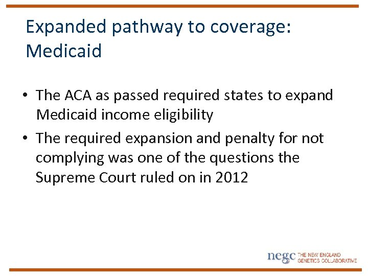 Expanded pathway to coverage: Medicaid • The ACA as passed required states to expand