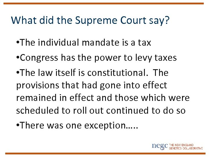 What did the Supreme Court say? • The individual mandate is a tax •