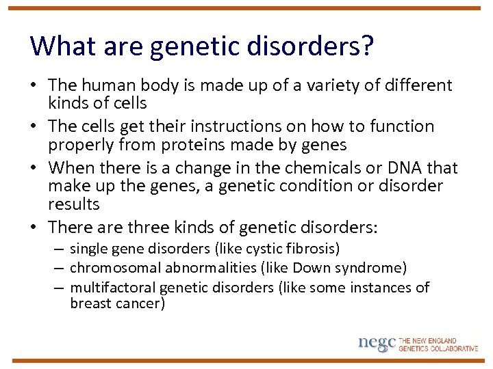 What are genetic disorders? • The human body is made up of a variety