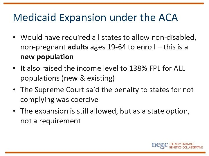 Medicaid Expansion under the ACA • Would have required all states to allow non-disabled,