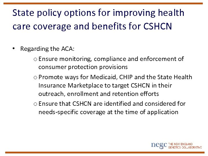 State policy options for improving health care coverage and benefits for CSHCN • Regarding
