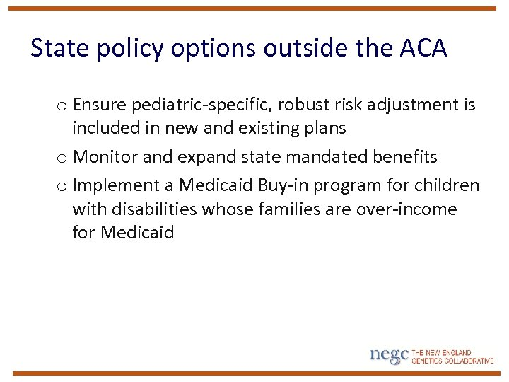 State policy options outside the ACA o Ensure pediatric-specific, robust risk adjustment is included