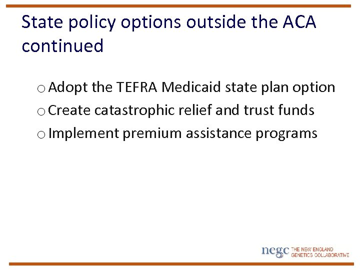 State policy options outside the ACA continued o Adopt the TEFRA Medicaid state plan