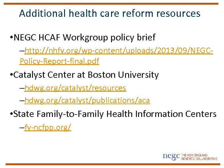 Additional health care reform resources • NEGC HCAF Workgroup policy brief –http: //nhfv. org/wp-content/uploads/2013/09/NEGCPolicy-Report-final.