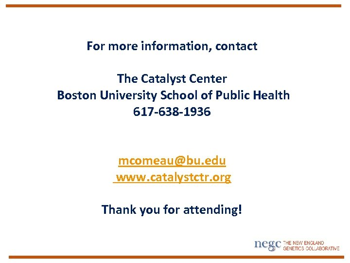 For more information, contact The Catalyst Center Boston University School of Public Health 617