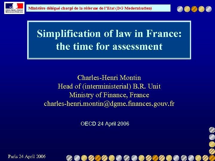 Ministère délégué chargé de la réforme de l'Etat (DG Modernisation) Simplification of law in