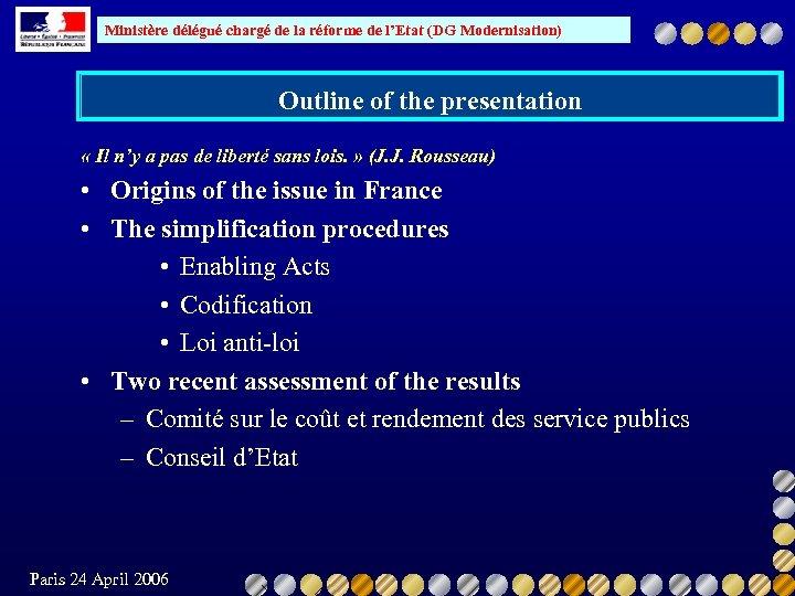 Ministère délégué chargé de la réforme de l'Etat (DG Modernisation) Outline of the presentation