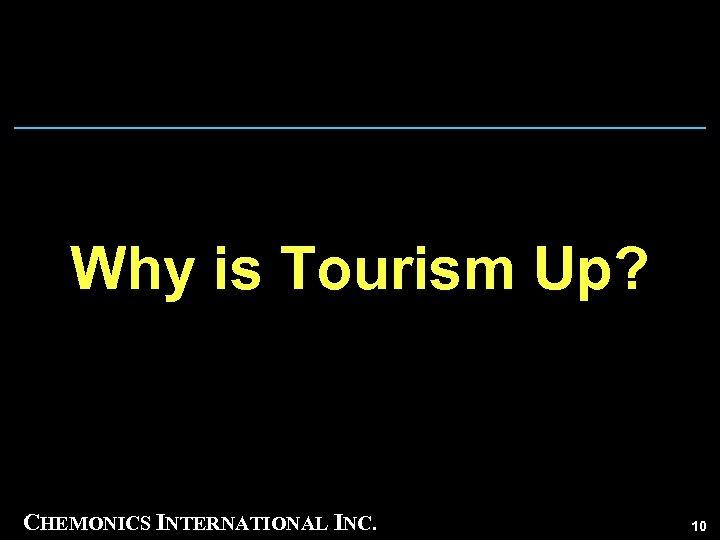 Why is Tourism Up? CHEMONICS INTERNATIONAL INC. 10