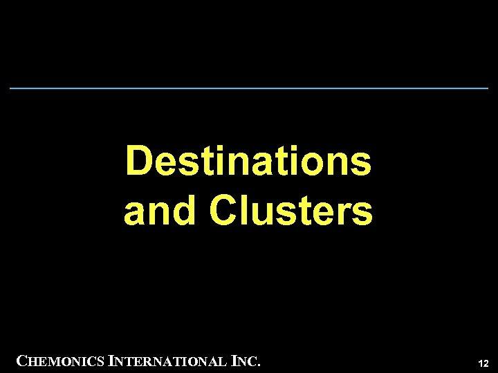Destinations and Clusters CHEMONICS INTERNATIONAL INC. 12