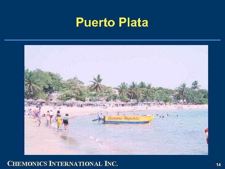 Puerto Plata CHEMONICS INTERNATIONAL INC. 14