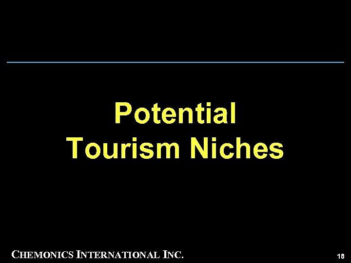 Potential Tourism Niches CHEMONICS INTERNATIONAL INC. 18