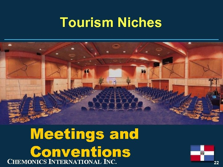 Tourism Niches Meetings and Conventions CHEMONICS INTERNATIONAL INC. 22