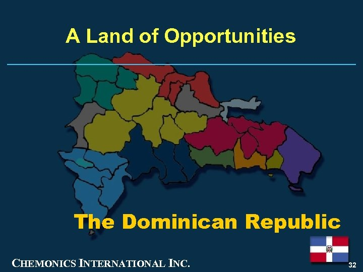 A Land of Opportunities The Dominican Republic CHEMONICS INTERNATIONAL INC. 32