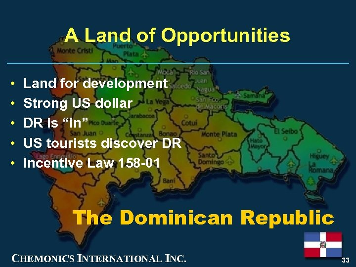 A Land of Opportunities • • • Land for development Strong US dollar DR