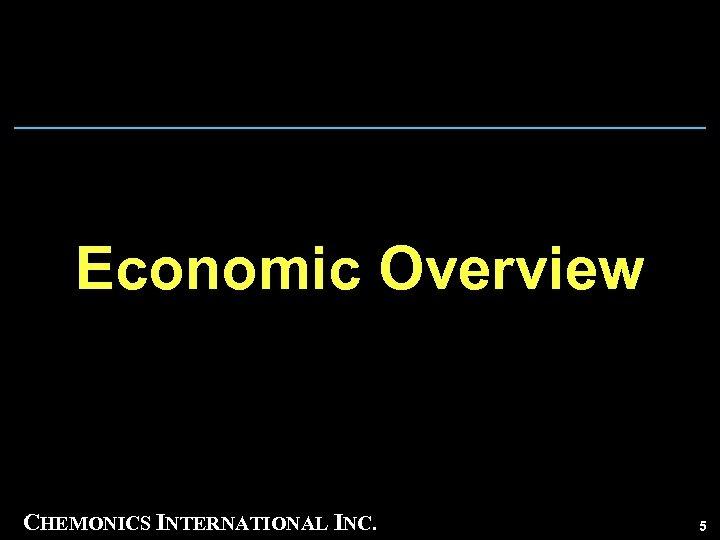 Economic Overview CHEMONICS INTERNATIONAL INC. 5